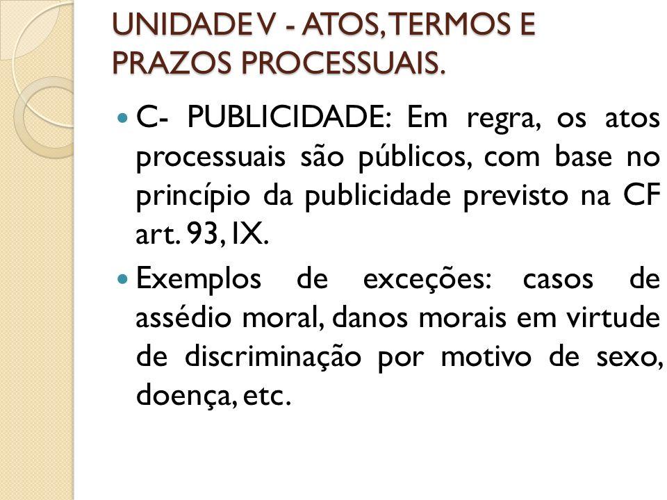 UNIDADE V - ATOS, TERMOS E PRAZOS PROCESSUAIS.Segundo a IN nº 27/05 do TST, em seu art.