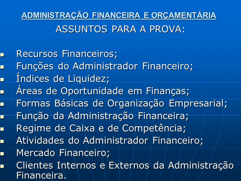 ADMINISTRAÇÃO FINANCEIRA E ORÇAMENTÁRIA ASSUNTOS PARA A PROVA: Recursos Financeiros; Recursos Financeiros; Funções do Administrador Financeiro; Funçõe