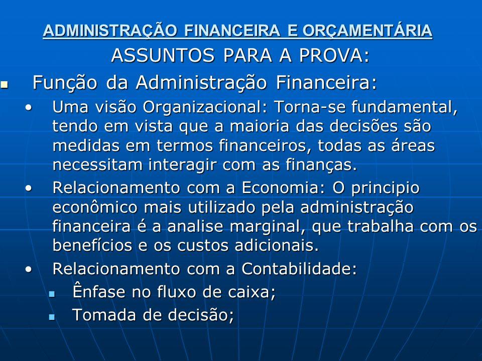 ADMINISTRAÇÃO FINANCEIRA E ORÇAMENTÁRIA ASSUNTOS PARA A PROVA: Função da Administração Financeira: Função da Administração Financeira: Uma visão Organ