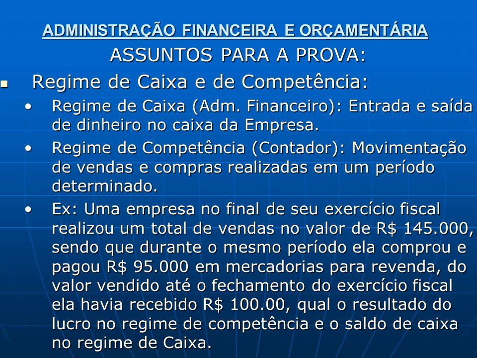 ADMINISTRAÇÃO FINANCEIRA E ORÇAMENTÁRIA ASSUNTOS PARA A PROVA: Regime de Caixa e de Competência: Regime de Caixa e de Competência: Regime de Caixa (Ad