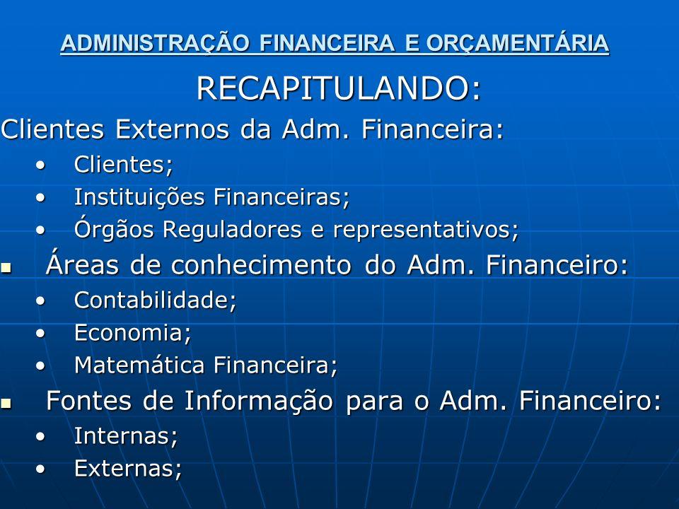 ADMINISTRAÇÃO FINANCEIRA E ORÇAMENTÁRIA RECAPITULANDO: Clientes Externos da Adm. Financeira: Clientes;Clientes; Instituições Financeiras;Instituições