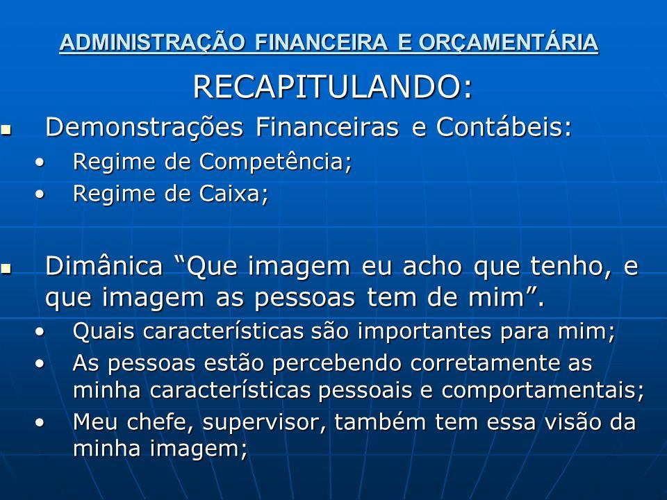 ADMINISTRAÇÃO FINANCEIRA E ORÇAMENTÁRIA RECAPITULANDO: Demonstrações Financeiras e Contábeis: Demonstrações Financeiras e Contábeis: Regime de Competê