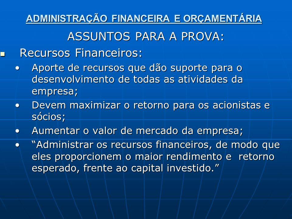 ADMINISTRAÇÃO FINANCEIRA E ORÇAMENTÁRIA ASSUNTOS PARA A PROVA: Recursos Financeiros: Recursos Financeiros: Aporte de recursos que dão suporte para o d