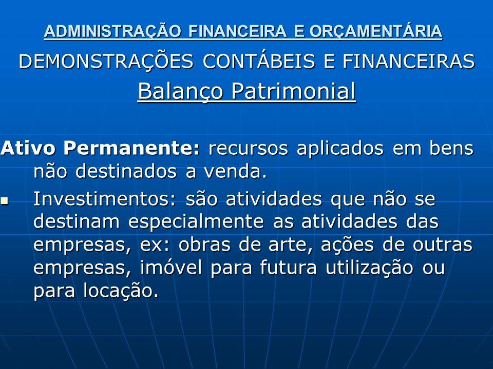 ADMINISTRAÇÃO FINANCEIRA E ORÇAMENTÁRIA DEMONSTRAÇÕES CONTÁBEIS E FINANCEIRAS Balanço Patrimonial Ativo Permanente: recursos aplicados em bens não des