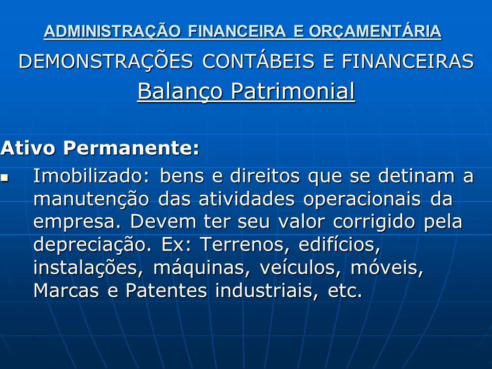 ADMINISTRAÇÃO FINANCEIRA E ORÇAMENTÁRIA DEMONSTRAÇÕES CONTÁBEIS E FINANCEIRAS Balanço Patrimonial Ativo Permanente: Imobilizado: bens e direitos que s