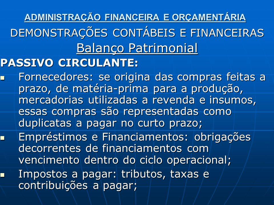 ADMINISTRAÇÃO FINANCEIRA E ORÇAMENTÁRIA DEMONSTRAÇÕES CONTÁBEIS E FINANCEIRAS Balanço Patrimonial PASSIVO CIRCULANTE: Fornecedores: se origina das com