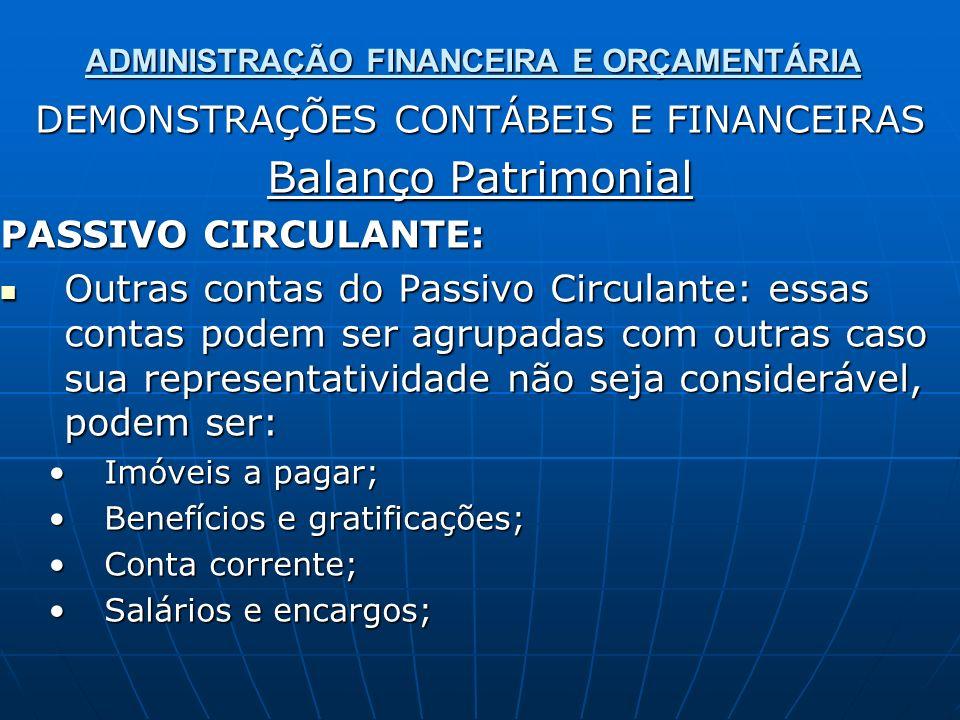 ADMINISTRAÇÃO FINANCEIRA E ORÇAMENTÁRIA DEMONSTRAÇÕES CONTÁBEIS E FINANCEIRAS Balanço Patrimonial PASSIVO CIRCULANTE: Outras contas do Passivo Circula
