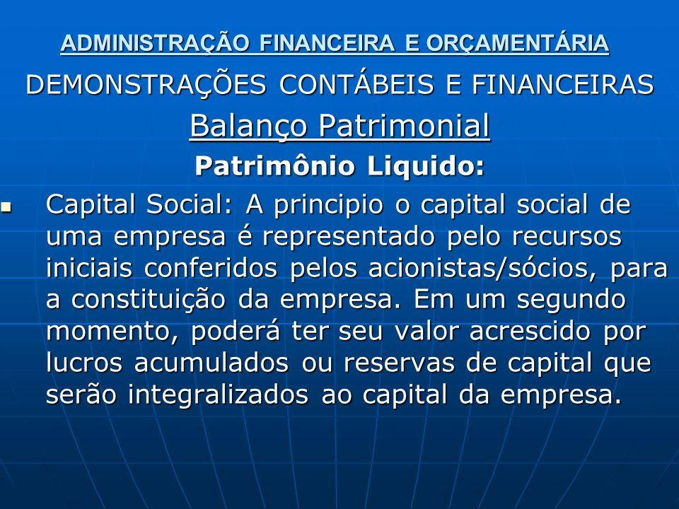 ADMINISTRAÇÃO FINANCEIRA E ORÇAMENTÁRIA DEMONSTRAÇÕES CONTÁBEIS E FINANCEIRAS Balanço Patrimonial Patrimônio Liquido: Capital Social: A principio o ca