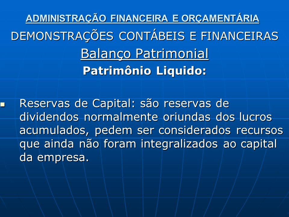 ADMINISTRAÇÃO FINANCEIRA E ORÇAMENTÁRIA DEMONSTRAÇÕES CONTÁBEIS E FINANCEIRAS Balanço Patrimonial Patrimônio Liquido: Reservas de Capital: são reserva