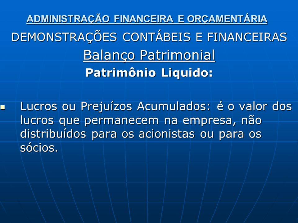 ADMINISTRAÇÃO FINANCEIRA E ORÇAMENTÁRIA DEMONSTRAÇÕES CONTÁBEIS E FINANCEIRAS Balanço Patrimonial Patrimônio Liquido: Lucros ou Prejuízos Acumulados: