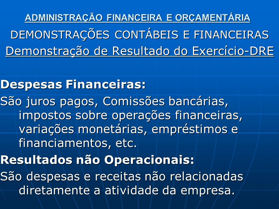 ADMINISTRAÇÃO FINANCEIRA E ORÇAMENTÁRIA DEMONSTRAÇÕES CONTÁBEIS E FINANCEIRAS Demonstração de Resultado do Exercício-DRE Despesas Financeiras: São jur