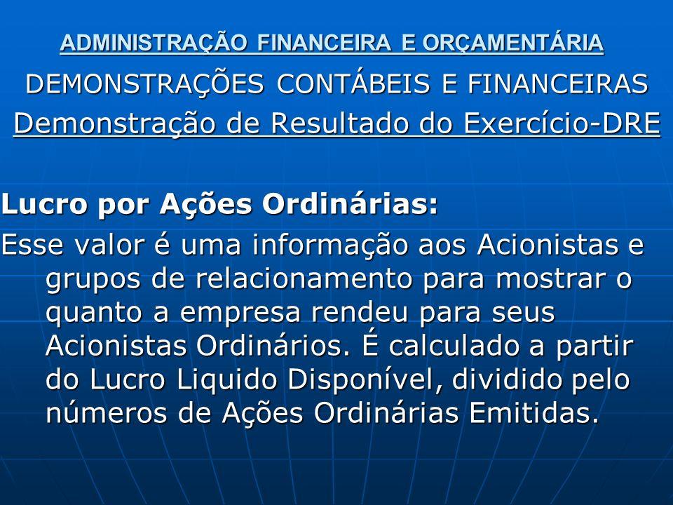 ADMINISTRAÇÃO FINANCEIRA E ORÇAMENTÁRIA DEMONSTRAÇÕES CONTÁBEIS E FINANCEIRAS Demonstração de Resultado do Exercício-DRE Lucro por Ações Ordinárias: E