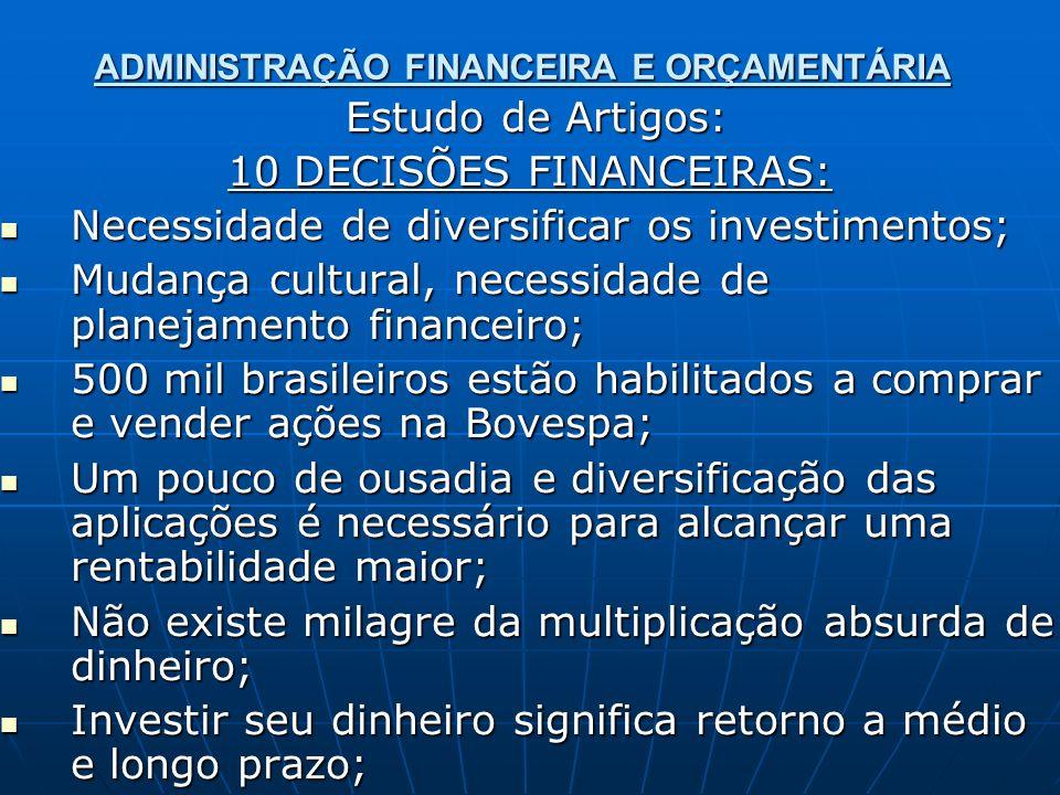 ADMINISTRAÇÃO FINANCEIRA E ORÇAMENTÁRIA Estudo de Artigos: Estudo de Artigos: 10 DECISÕES FINANCEIRAS: Necessidade de diversificar os investimentos; N