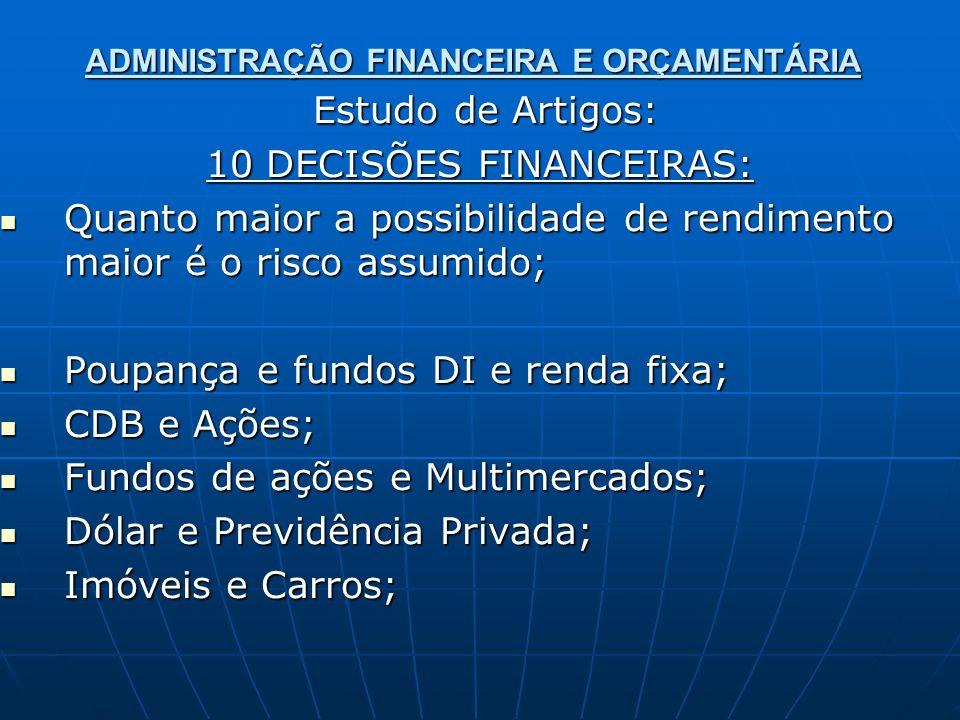 ADMINISTRAÇÃO FINANCEIRA E ORÇAMENTÁRIA Estudo de Artigos: Estudo de Artigos: 10 DECISÕES FINANCEIRAS: Quanto maior a possibilidade de rendimento maio