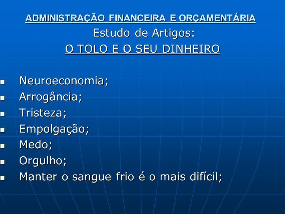 ADMINISTRAÇÃO FINANCEIRA E ORÇAMENTÁRIA Estudo de Artigos: Estudo de Artigos: O TOLO E O SEU DINHEIRO Neuroeconomia; Neuroeconomia; Arrogância; Arrogâ