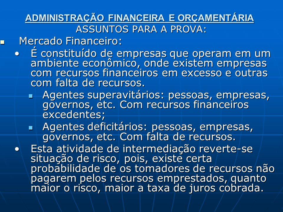 ADMINISTRAÇÃO FINANCEIRA E ORÇAMENTÁRIA ASSUNTOS PARA A PROVA: Mercado Financeiro: Mercado Financeiro: É constituído de empresas que operam em um ambi