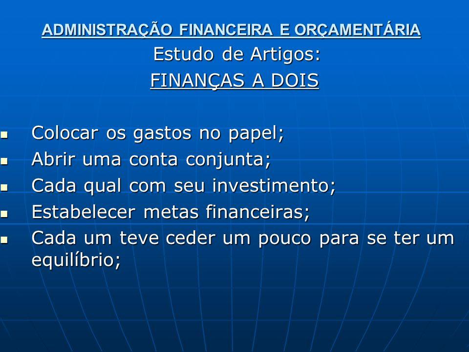 ADMINISTRAÇÃO FINANCEIRA E ORÇAMENTÁRIA Estudo de Artigos: Estudo de Artigos: FINANÇAS A DOIS Colocar os gastos no papel; Colocar os gastos no papel;