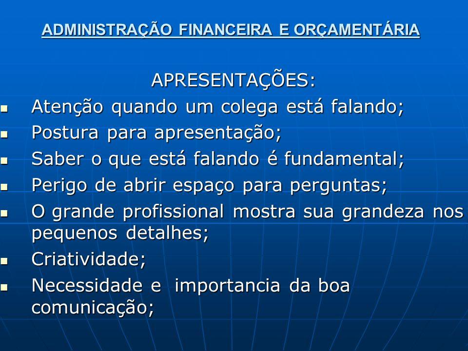 ADMINISTRAÇÃO FINANCEIRA E ORÇAMENTÁRIA APRESENTAÇÕES: Atenção quando um colega está falando; Atenção quando um colega está falando; Postura para apre
