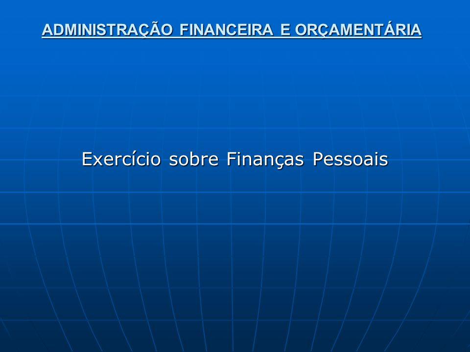 ADMINISTRAÇÃO FINANCEIRA E ORÇAMENTÁRIA Exercício sobre Finanças Pessoais