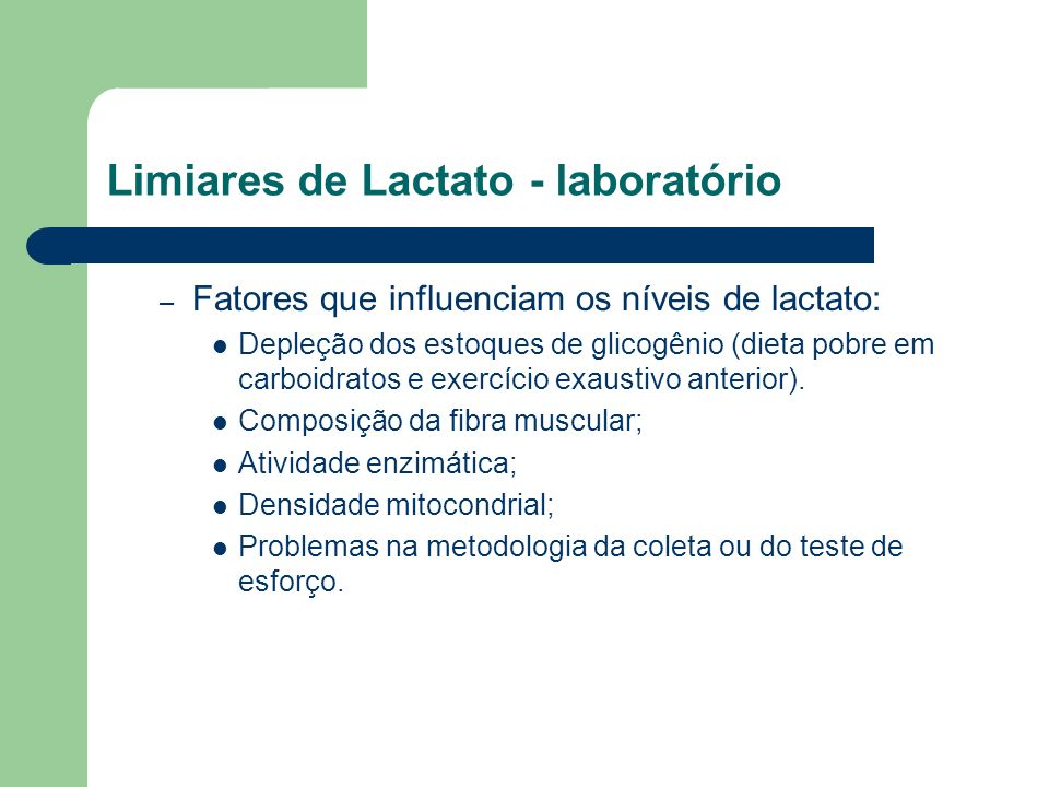 Limiares de Lactato - laboratório – Fatores que influenciam os níveis de lactato: Depleção dos estoques de glicogênio (dieta pobre em carboidratos e e