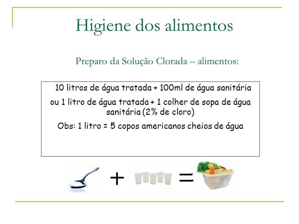 Higiene dos Alimentos Preparo da Solução Clorada – alimentos: Identificar uma água sanitária própria para uso em alimentos (composição: apenas hipoclo