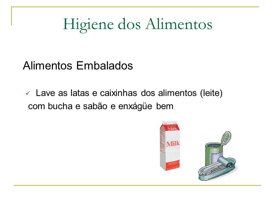Higiene dos alimentos Ovos Lavar em água corrente e potável, um a um, somente no momento em que serão usados. Quebrar um a um separadamente e depois a