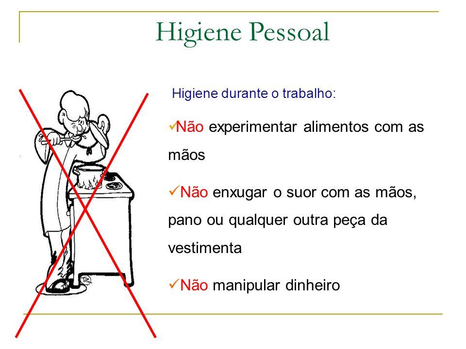 Higiene durante o manuseio de alimentos: Não enxugar as mãos na roupa Não falar, cantar, assobiar, tossir, espirrar enquanto estiver preparando os ali