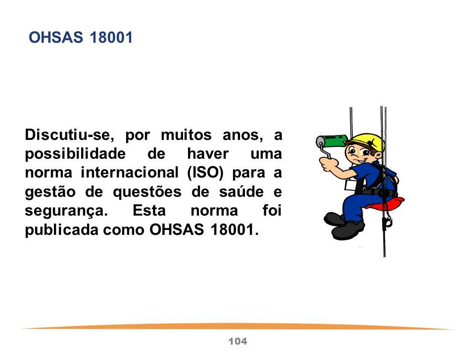 104 Discutiu-se, por muitos anos, a possibilidade de haver uma norma internacional (ISO) para a gestão de questões de saúde e segurança.