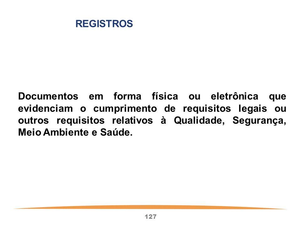 127 Documentos em forma física ou eletrônica que evidenciam o cumprimento de requisitos legais ou outros requisitos relativos à Qualidade, Segurança, Meio Ambiente e Saúde.