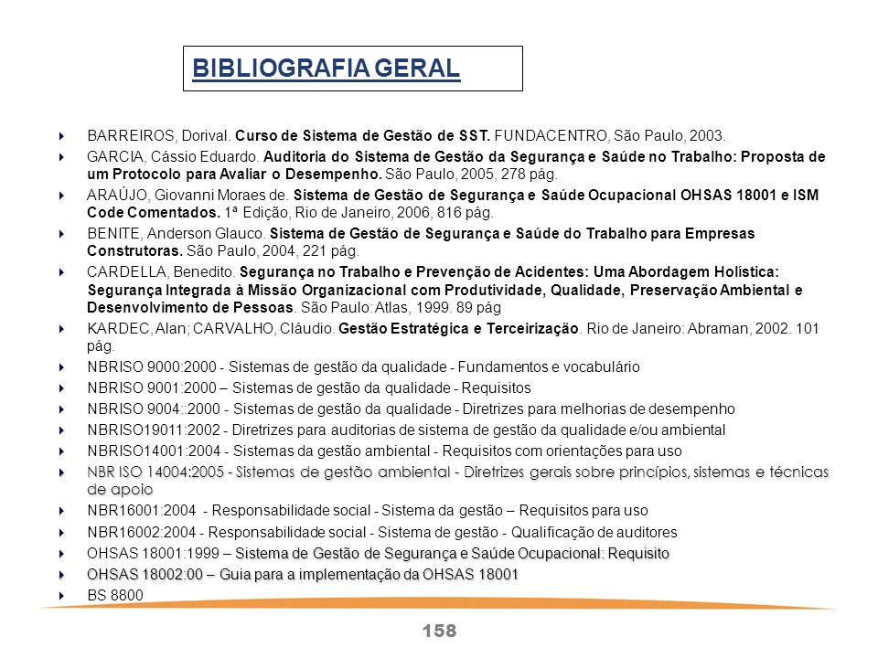 158 BIBLIOGRAFIA GERAL BARREIROS, Dorival.Curso de Sistema de Gestão de SST.