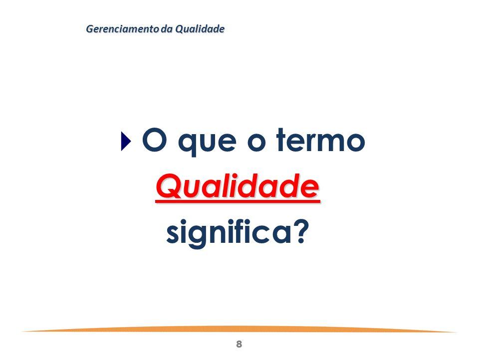 8 Gerenciamento da Qualidade O que o termoQualidade significa?