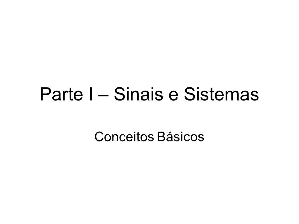 Parte I – Sinais e Sistemas Conceitos Básicos