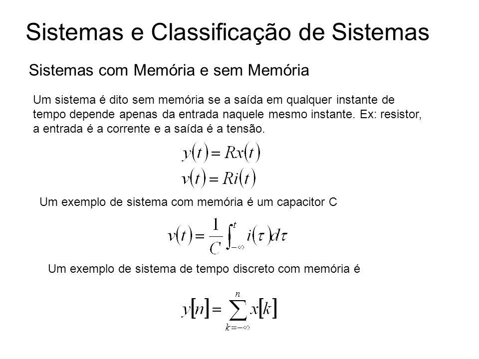 Sistemas e Classificação de Sistemas Sistemas com Memória e sem Memória Um sistema é dito sem memória se a saída em qualquer instante de tempo depende