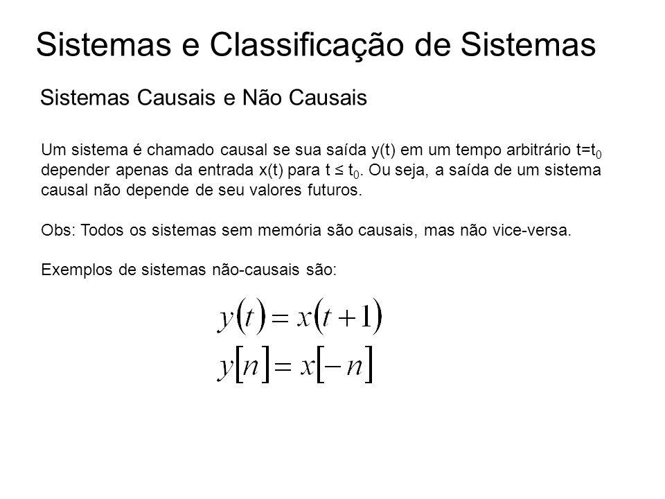 Sistemas e Classificação de Sistemas Sistemas Causais e Não Causais Um sistema é chamado causal se sua saída y(t) em um tempo arbitrário t=t 0 depende