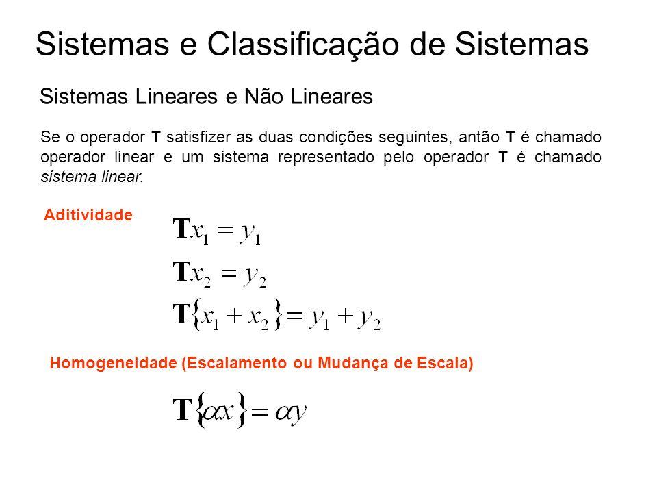 Sistemas e Classificação de Sistemas Sistemas Lineares e Não Lineares Se o operador T satisfizer as duas condições seguintes, antão T é chamado operad