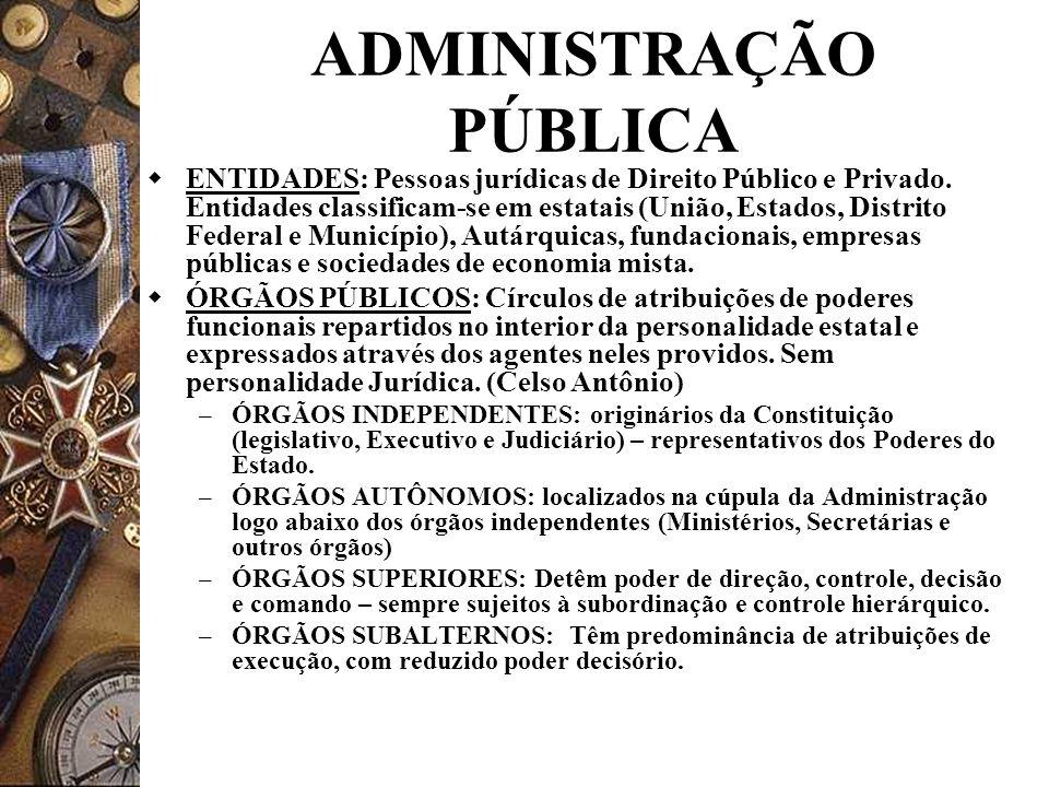 ADMINISTRAÇÃO PÚBLICA ENTIDADES: Pessoas jurídicas de Direito Público e Privado. Entidades classificam-se em estatais (União, Estados, Distrito Federa