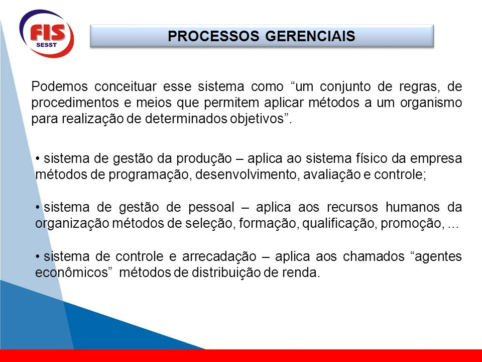 PROCESSOS GERENCIAIS Podemos conceituar esse sistema como um conjunto de regras, de procedimentos e meios que permitem aplicar métodos a um organismo