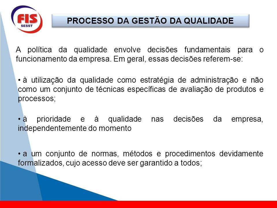 PROCESSO DA GESTÃO DA QUALIDADE A política da qualidade envolve decisões fundamentais para o funcionamento da empresa. Em geral, essas decisões refere