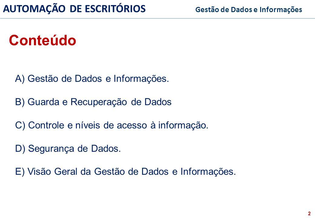 3 FACULDADE FABRAI ANHANGUERA – 2009 AUTOMAÇÃO DE ESCRITÓRIOS Gestão de Dados e Informações GESTÃO DE DADOS E INFORMAÇÕES 1 - Gestão de Dados e Informações SISTEMA DE INFORMAÇÃO GLOBAL DAS EMPRESAS DADOS QUANDO A ELES SÃO ATRIBUÍDOS VALORES TRANSFORMAM-SE EM INFORMAÇÕES