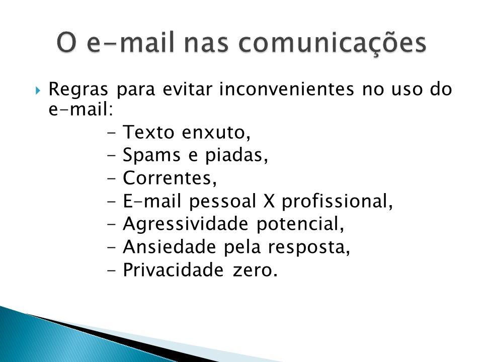 Regras para evitar inconvenientes no uso do e-mail: - Texto enxuto, - Spams e piadas, - Correntes, - E-mail pessoal X profissional, - Agressividade po