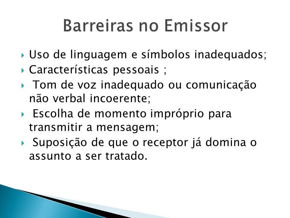 Uso de linguagem e símbolos inadequados; Características pessoais ; Tom de voz inadequado ou comunicação não verbal incoerente; Escolha de momento imp