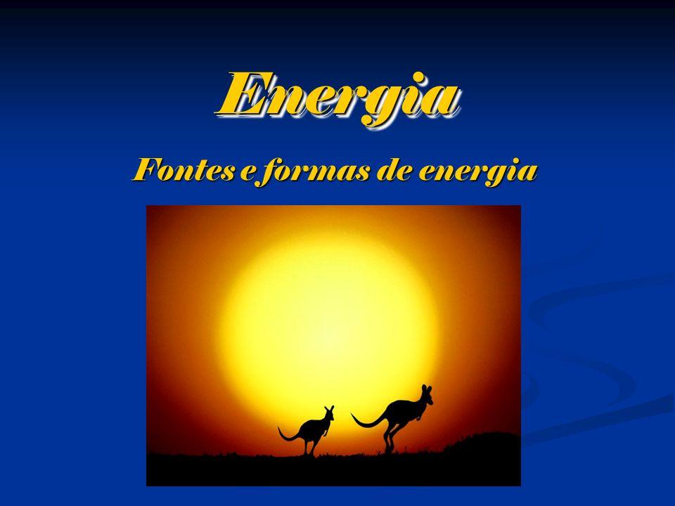 Energia Energia Fontes e formas de energia