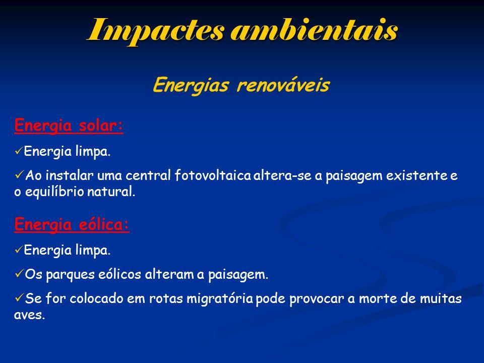 Impactes ambientais Energia solar: Energia limpa. Ao instalar uma central fotovoltaica altera-se a paisagem existente e o equilíbrio natural. Energia
