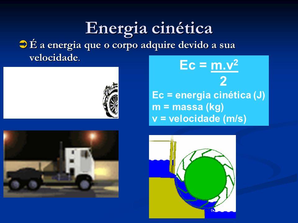 Energia cinética É a energia que o corpo adquire devido a sua velocidade. É a energia que o corpo adquire devido a sua velocidade. Ec = m.v 2 2 Ec = e