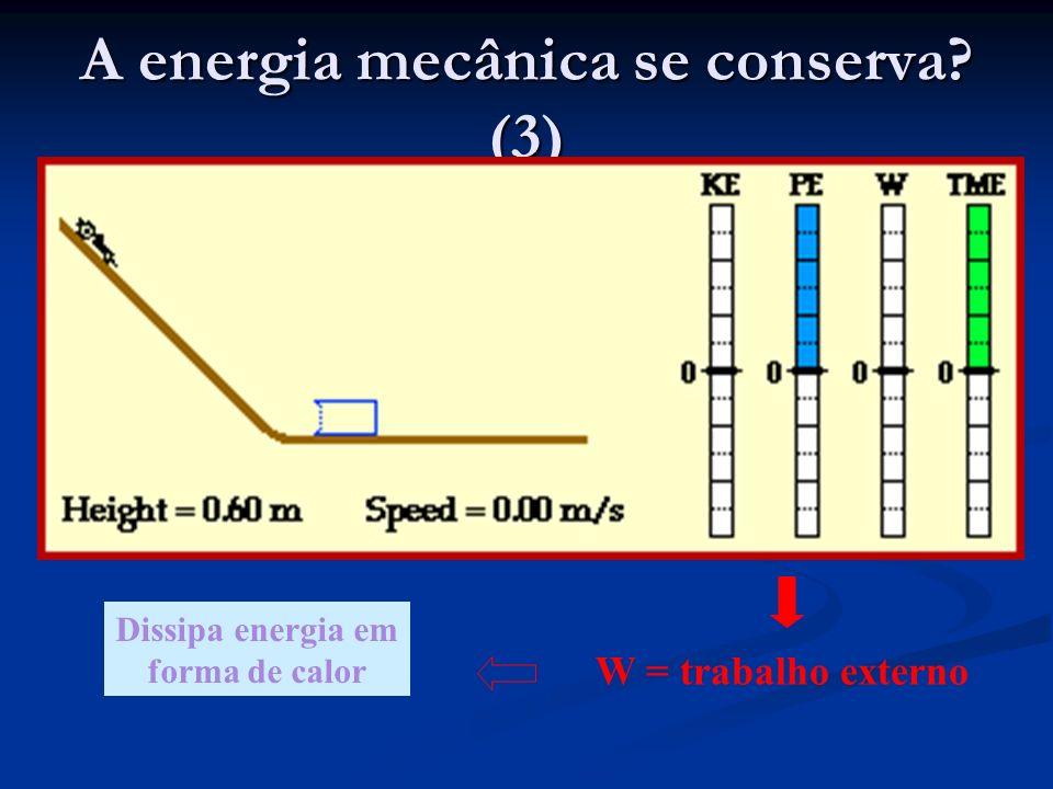 A energia mecânica se conserva? (3) W = trabalho externo Dissipa energia em forma de calor