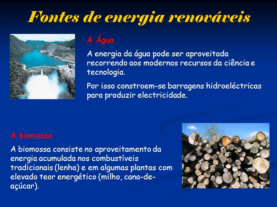 Fontes de energia renováveis A biomassa A biomossa consiste no aproveitamento da energia acumulada nos combustíveis tradicionais (lenha) e em algumas