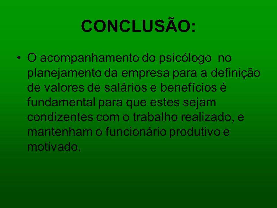 CONCLUSÃO: O acompanhamento do psicólogo no planejamento da empresa para a definição de valores de salários e benefícios é fundamental para que estes