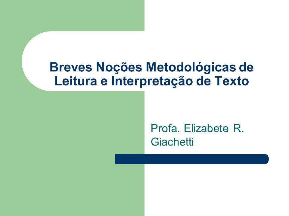 Breves Noções Metodológicas de Leitura e Interpretação de Texto Profa. Elizabete R. Giachetti