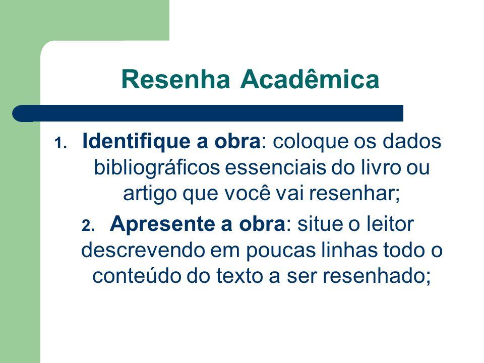 Resenha Acadêmica 1. Identifique a obra: coloque os dados bibliográficos essenciais do livro ou artigo que você vai resenhar; 2. Apresente a obra: sit