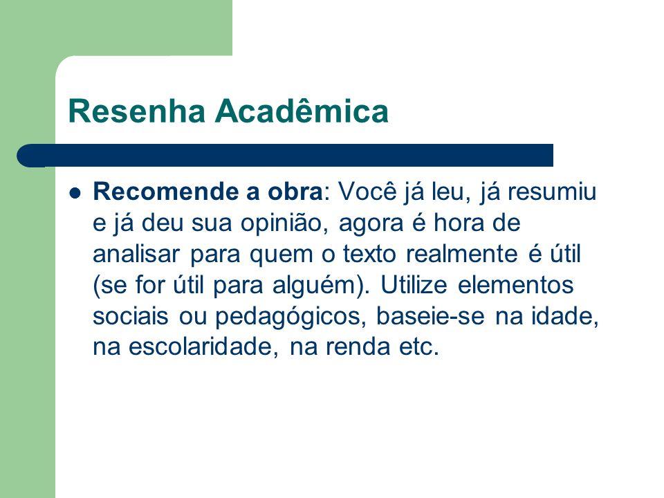 Resenha Acadêmica Recomende a obra: Você já leu, já resumiu e já deu sua opinião, agora é hora de analisar para quem o texto realmente é útil (se for